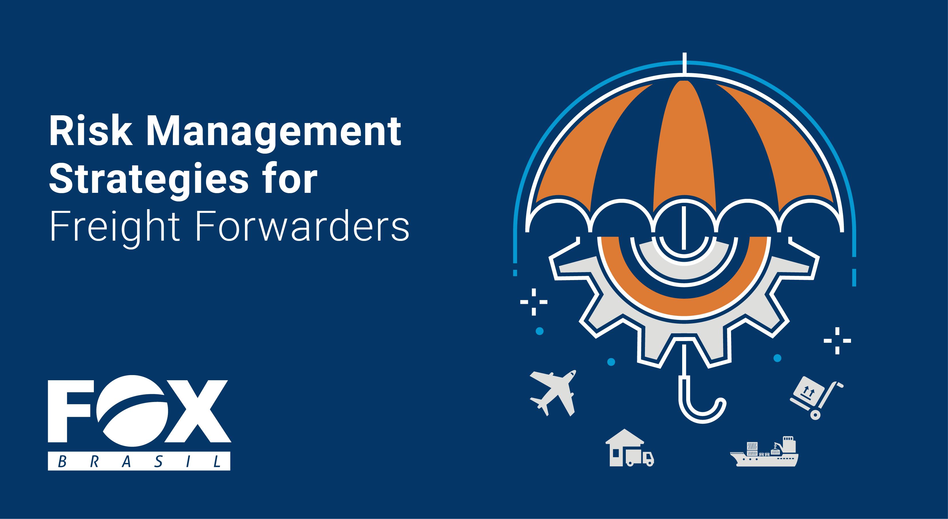 Risk Management Strategies for Freight Forwarders - FOX Brasil